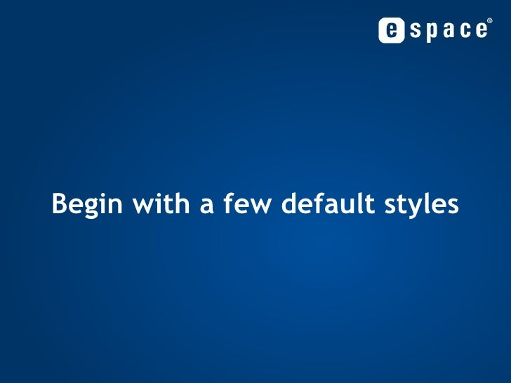 Begin with a few default styles