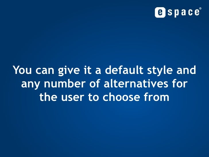 You can give it a default style and any number of alternatives for the user to choose from