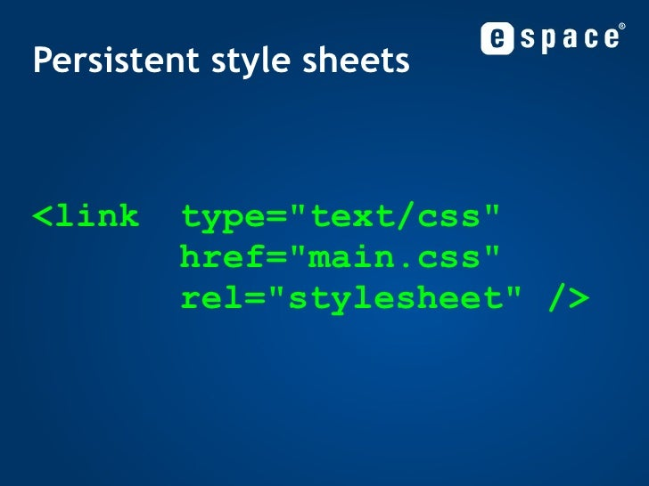 <link type=&quot;text/css&quot; href=&quot;main.css&quot; rel=&quot;stylesheet&quot; /> Persistent style sheets