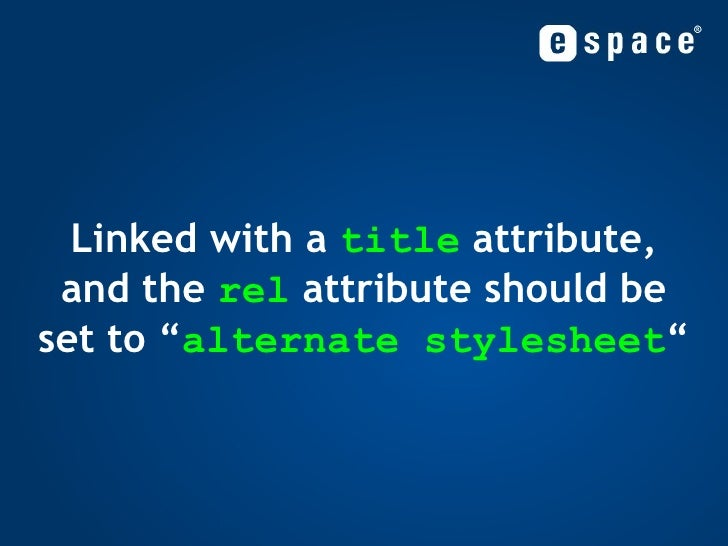 """Linked with a  title  attribute, and the  rel  attribute should be set to """" alternate stylesheet """""""