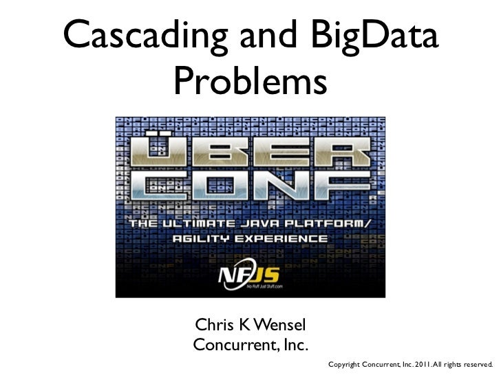Cascading and BigData      Problems       Chris K Wensel       Concurrent, Inc.                          Copyright Concurr...