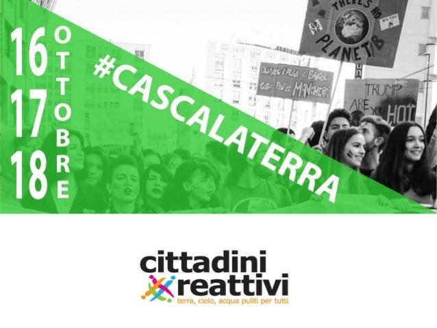 CITTADINI REATTIVI E MONITORANTI: COME ACCEDERE ALLE INFORMAZIONI SULL'AMBIENTE #cascalaterra 16 ottobre 2019 Cittadini Re...