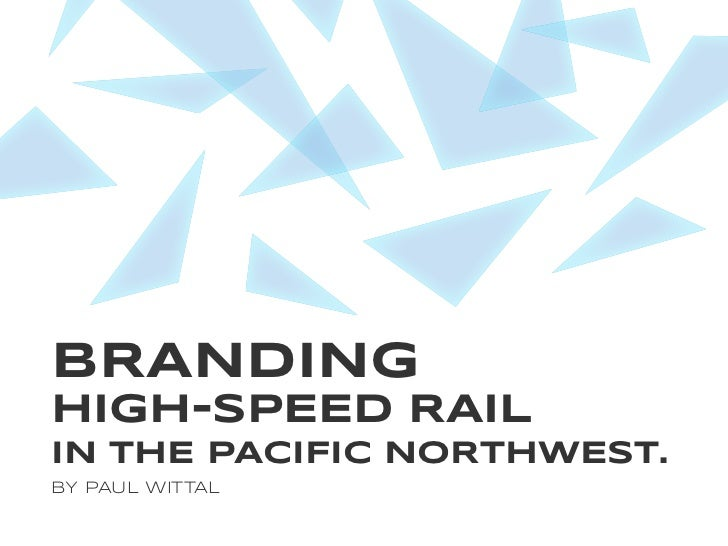 BRANDINGHIGH-SPEED RAILIN THE PACIFIC NORTHWEST.BY PAUL WITTAL