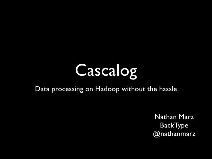 Cascalog Data processing on Hadoop without the hassle                                       Nathan Marz                   ...
