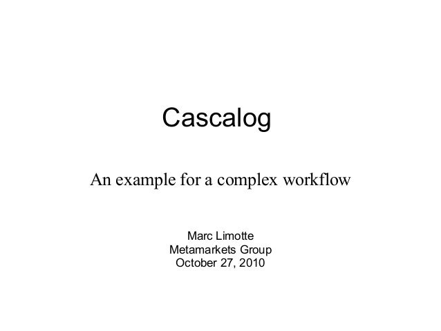 Cascalog  An example for a complex workflow Marc Limotte Metamarkets Group October 27, 2010