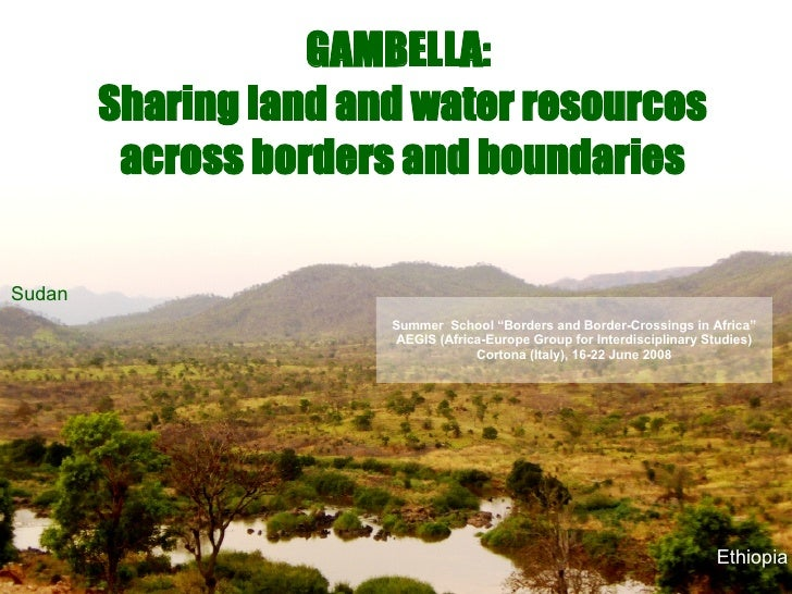 "GAMBELLA:  Sharing land and water resources across borders and boundaries Ethiopia Sudan Summer  School ""Borders and Borde..."
