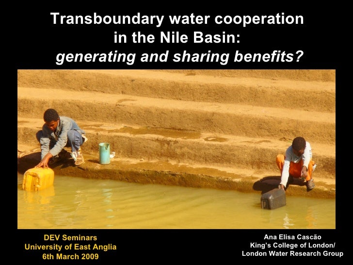 Transboundary water cooperation  in the Nile Basin:  generating and sharing benefits? Ana Elisa Cascão King's College of L...