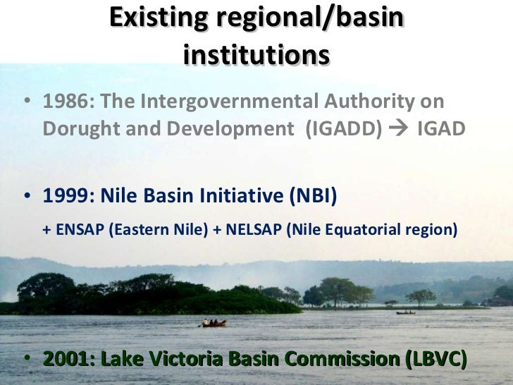 Existing regional/basin institutions <ul><li>1986: The Intergovernmental Authority on Dorught and Development  (IGADD)   ...