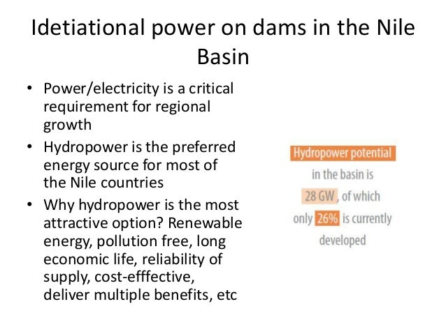 Idetiational power on dams in the Nile                Basin• Power/electricity is a critical  requirement for regional  gr...