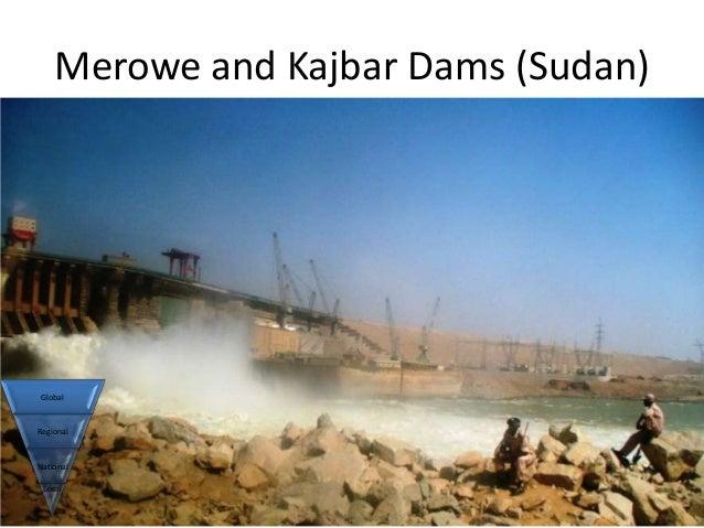 Merowe and Kajbar Dams (Sudan) GlobalRegionalNational Local