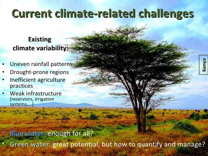 Current climate-related challenges <ul><li>Existing  </li></ul><ul><li>climate variability: </li></ul><ul><li>Uneven rainf...