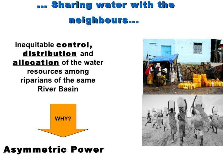 ... Sharing water with the neighbours...   <ul><li>Inequitable  control ,  distribution   and  allocation   of the water r...