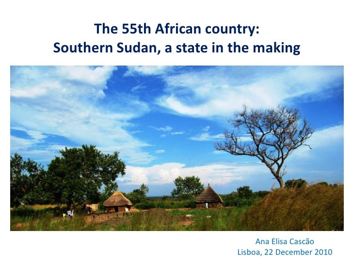 The 55th African country: Southern Sudan, a state in the making                                     Ana Elisa Cascão      ...