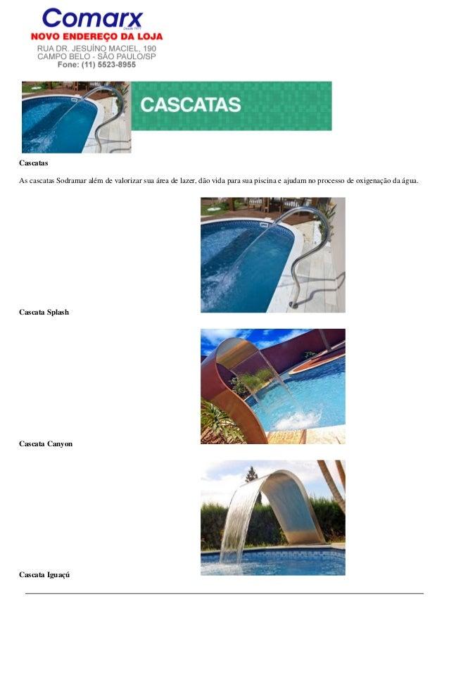 CascatasAs cascatas Sodramar além de valorizar sua área de lazer, dão vida para sua piscina e ajudam no processo de oxigen...