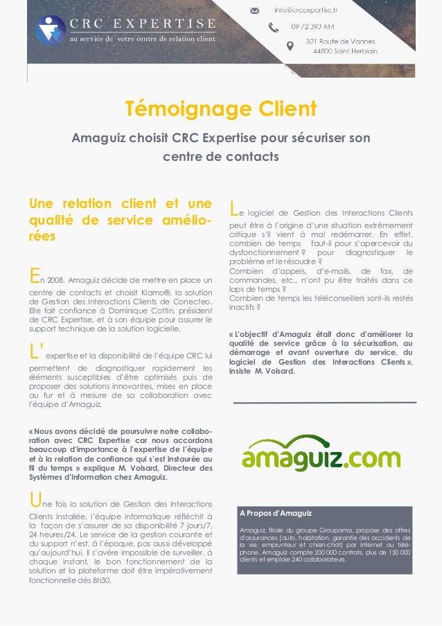Une relation client et une qualité de service amélio- rées En 2008, Amaguiz décide de mettre en place un centre de contact...