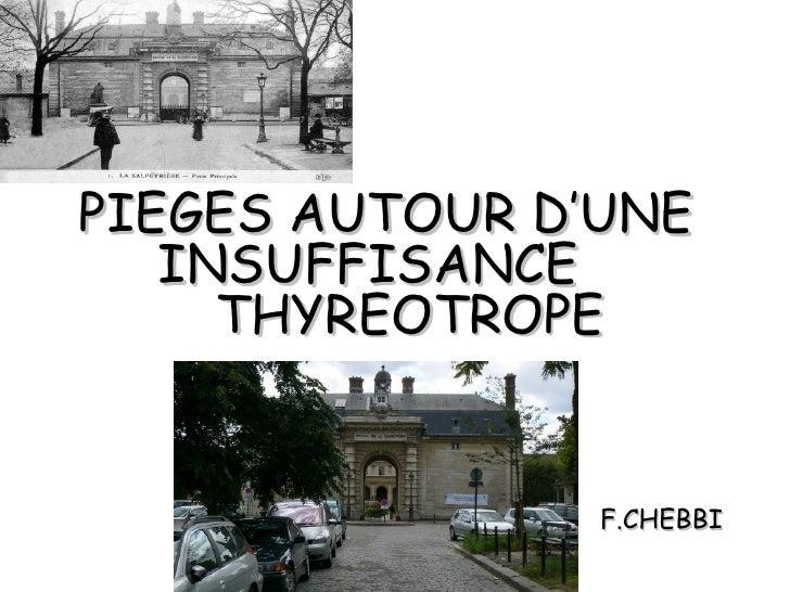 PIEGES AUTOUR D'UNE   INSUFFISANCE     THYREOTROPE                F.CHEBBI