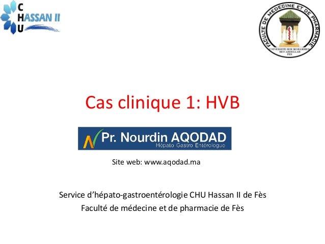 Cas clinique 1: HVB Site web: www.aqodad.ma  Service d'hépato-gastroentérologie CHU Hassan II de Fès Faculté de médecine e...
