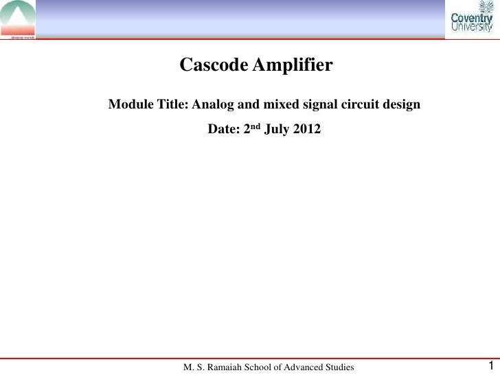 Cascode AmplifierModule Title: Analog and mixed signal circuit design                 Date: 2nd July 2012            M. S....