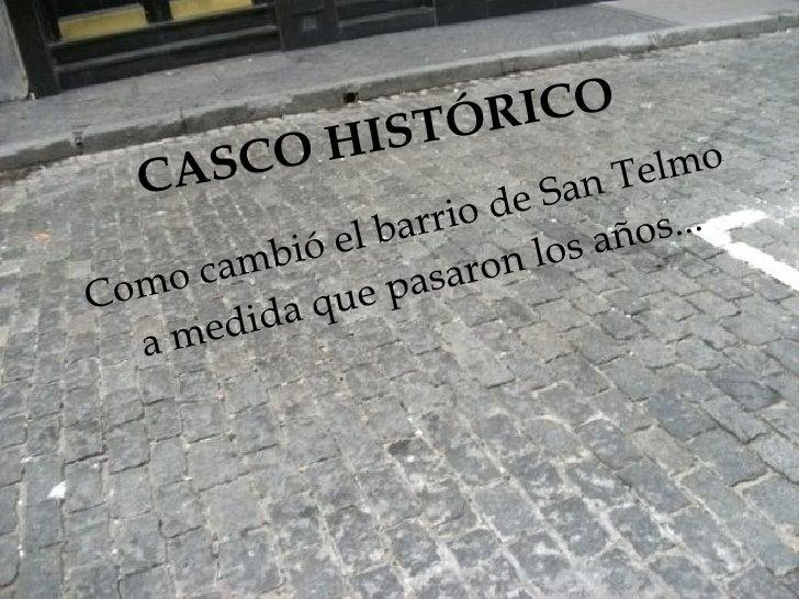 CASCO HISTÓRICO Como cambió el barrio de San Telmo a medida que pasaron los años...