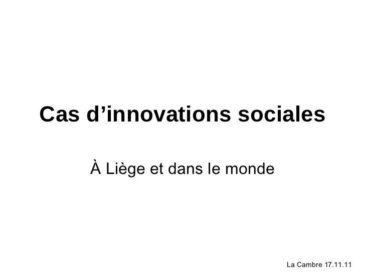 Cas d'innovations sociales À Liège et dans le monde La Cambre 17.11.11