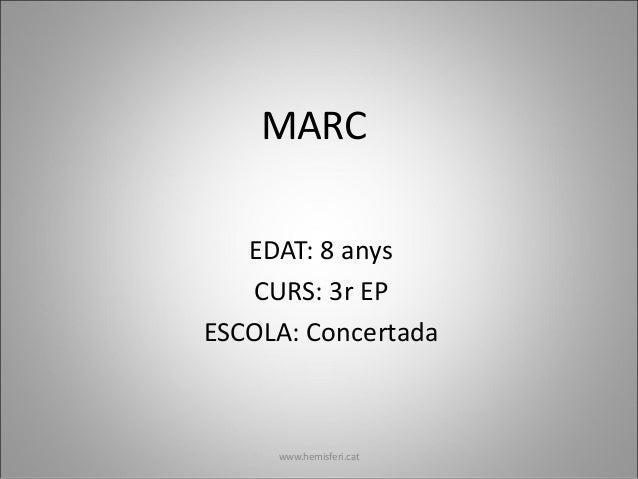 MARC EDAT: 8 anys CURS: 3r EP ESCOLA: Concertada www.hemisferi.cat