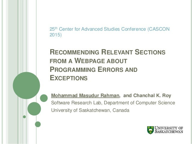 RECOMMENDING RELEVANT SECTIONS FROM A WEBPAGE ABOUT PROGRAMMING ERRORS AND EXCEPTIONS Mohammad Masudur Rahman, and Chancha...