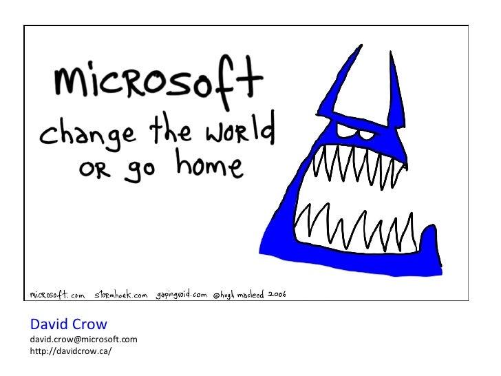 David Crow david.crow@microsoft.com  http://davidcrow.ca/