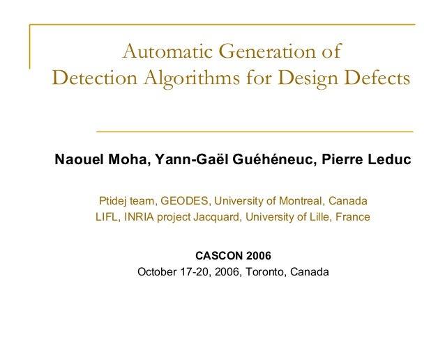 Automatic Generation of Detection Algorithms for Design Defects  Naouel Moha, Yann-Gaël Guéhéneuc, Pierre Leduc Ptidej tea...