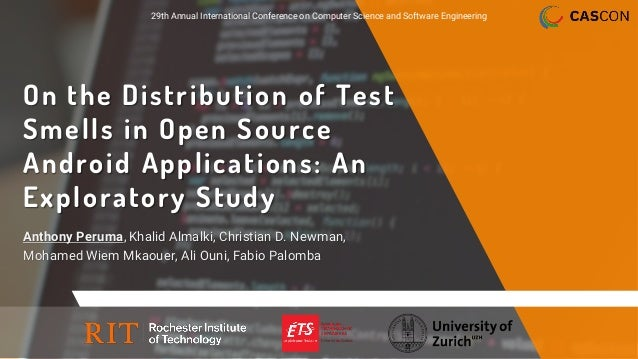 On the Distribution of Test Smells in Open Source Android Applications: An Exploratory Study Anthony Peruma, Khalid Almalk...