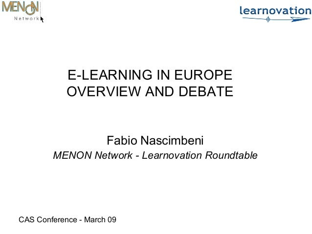 CAS Conference - March 09E-LEARNING IN EUROPEOVERVIEW AND DEBATEFabio NascimbeniMENON Network - Learnovation Roundtable
