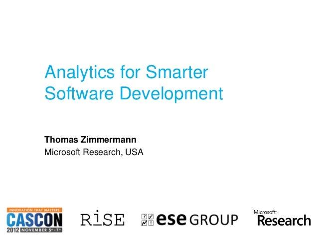 Analytics for Smarter               Software Development               Thomas Zimmermann               Microsoft Research,...