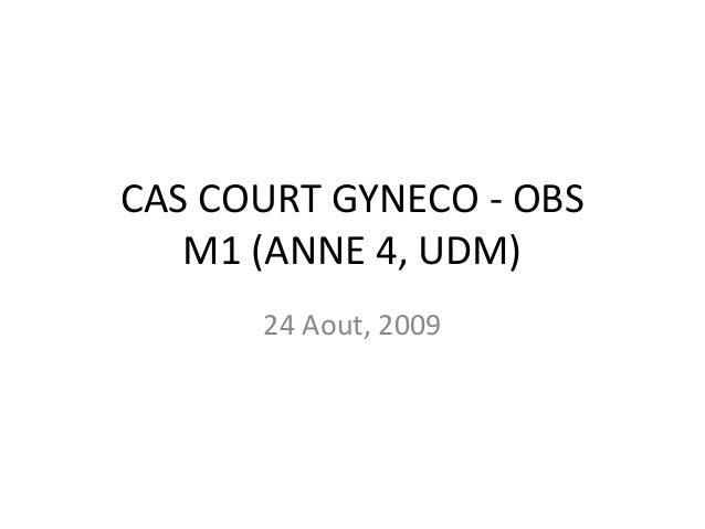 CAS COURT GYNECO - OBS M1 (ANNE 4, UDM) 24 Aout, 2009