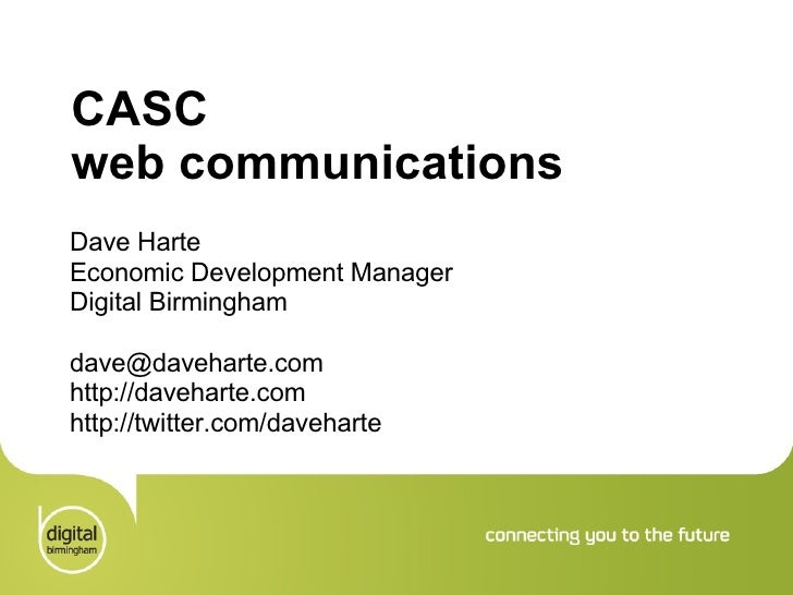 CASC  web communications Dave Harte Economic Development Manager Digital Birmingham [email_address] http://daveharte.com h...