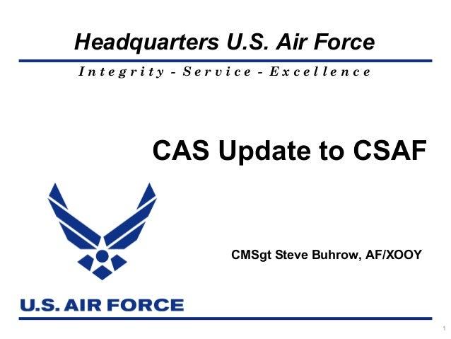 Headquarters U.S. Air ForceIntegrity - Service - Excellence        CAS Update to CSAF                CMSgt Steve Buhrow, A...