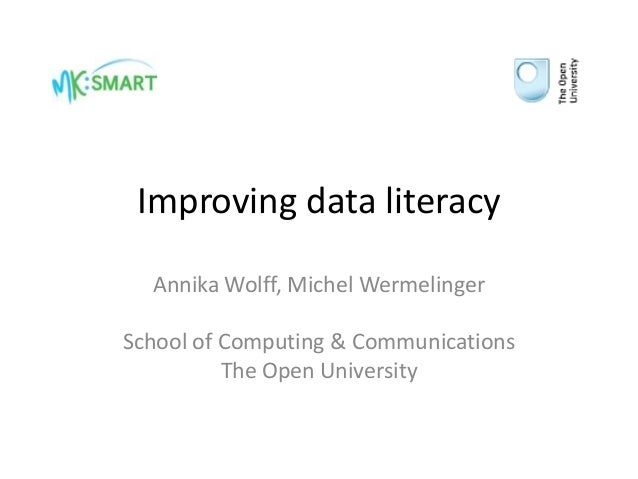 Improving data literacy Annika Wolff, Michel Wermelinger School of Computing & Communications The Open University