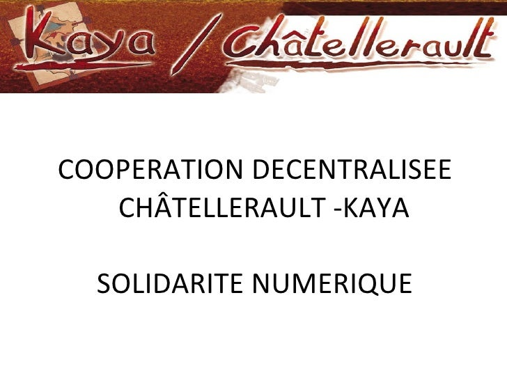 COOPERATION DECENTRALISEE CHÂTELLERAULT -KAYA SOLIDARITE NUMERIQUE