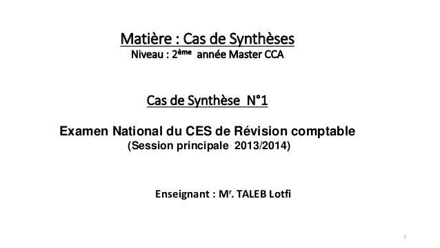 Matière : Cas de Synthèses Niveau : 2ème année Master CCA Cas de Synthèse N°1 Examen National du CES de Révision comptable...
