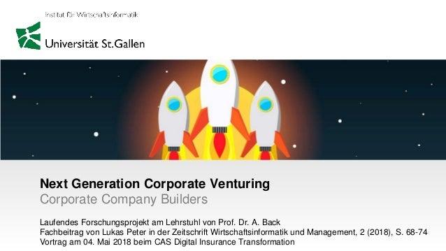 Next Generation Corporate Venturing Corporate Company Builders Laufendes Forschungsprojekt am Lehrstuhl von Prof. Dr. A. B...