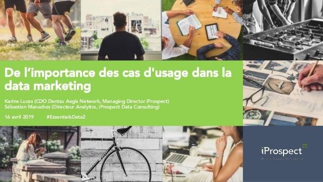 De l'importance des cas d'usage dans la data marketing Karine Lucas (CDO Dentsu Aegis Network, Managing Director iProspect...