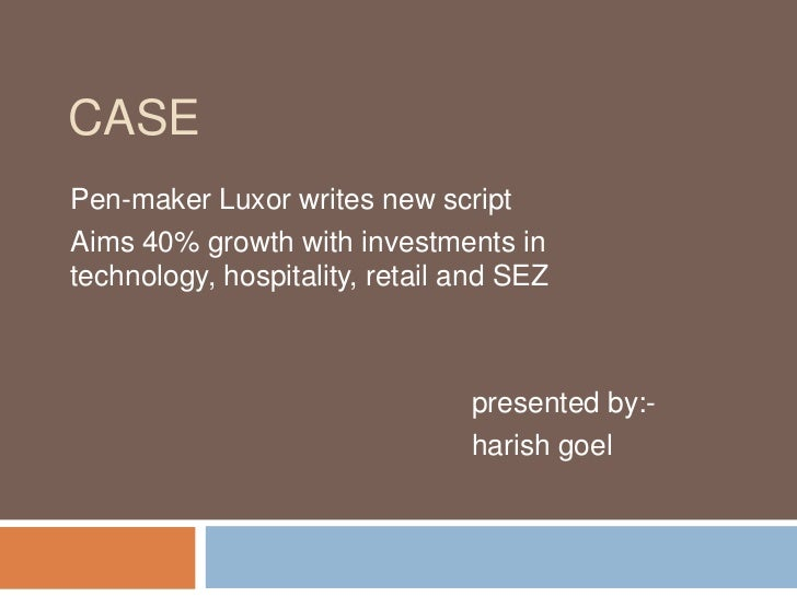 Case <br />Pen-maker Luxor writes new script <br />Aims 40% growth with investments in technology, hospitality, retail and...
