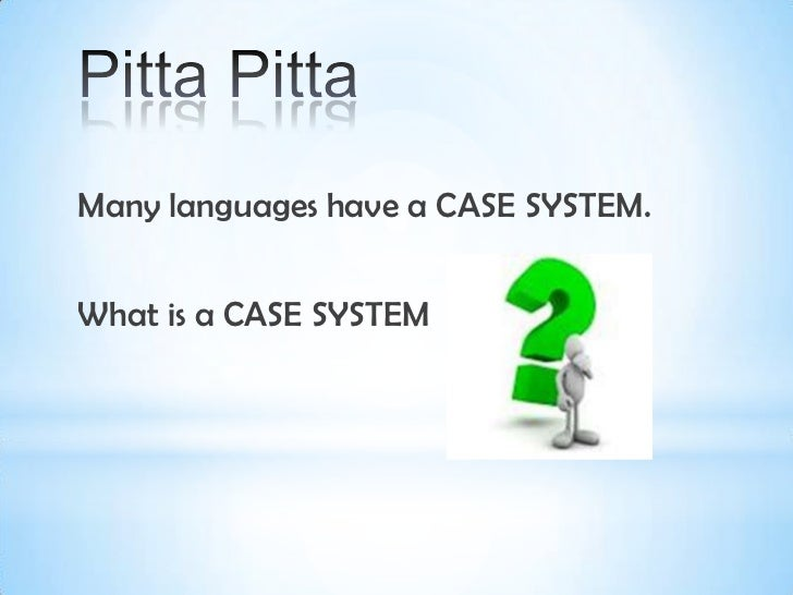 Many languages have a CASE SYSTEM.What is a CASE SYSTEM