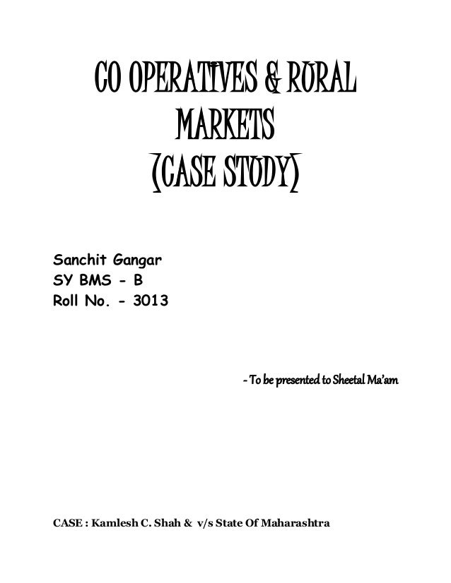 CO OPERATIVES & RURAL MARKETS (CASE STUDY) Sanchit Gangar SY BMS - B Roll No. - 3013 - To be presented to Sheetal Ma'am CA...