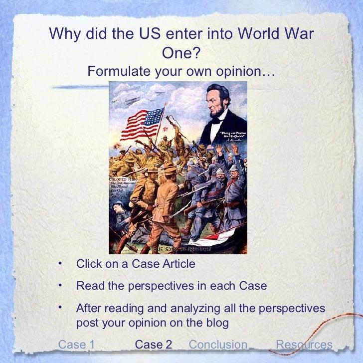 Why did the US enter into World War One? Formulate your own opinion… <ul><li>Click on a Case Article </li></ul><ul><li>Rea...