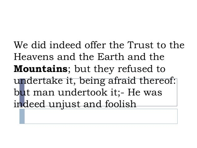 We did indeed offer the Trust to theHeavens and the Earth and theMountains; but they refused toundertake it, being afraid ...
