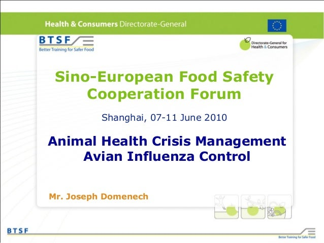 Sino-European Food Safety Cooperation Forum Shanghai, 07-11 June 2010 Animal Health Crisis Management Avian Influenza Cont...