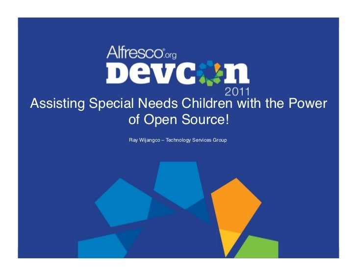Assisting Special Needs Children with the Power                of Open Source!!!               Ray Wijangco – Technology S...