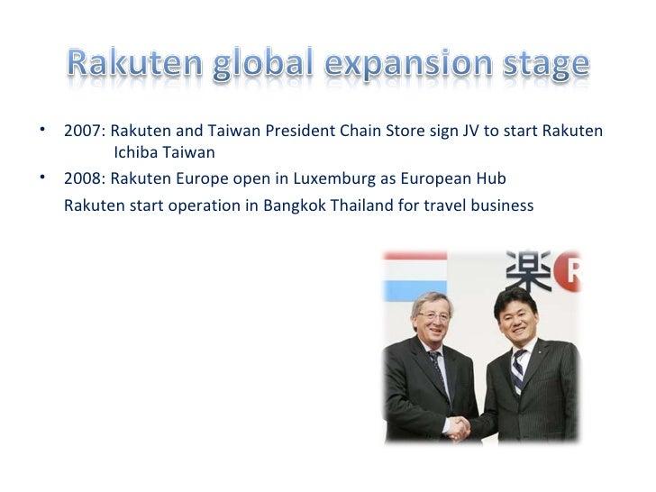 <ul><li>2007: Rakuten and Taiwan President Chain Store sign JV to start Rakuten    Ichiba Taiwan  </li></ul><ul><li>2008: ...