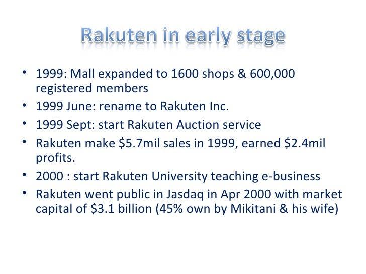 <ul><li>1999: Mall expanded to 1600 shops & 600,000 registered members  </li></ul><ul><li>1999 June: rename to Rakuten Inc...