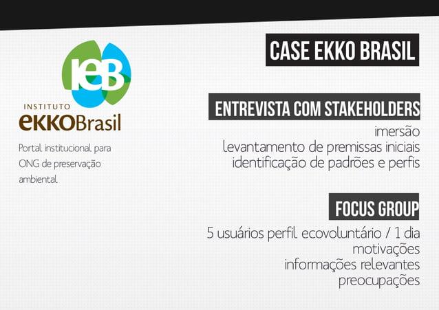 case ekko brasil Entrevista com stakeholders Portal institucional para ONG de preservação ambiental  imersão levantamento ...