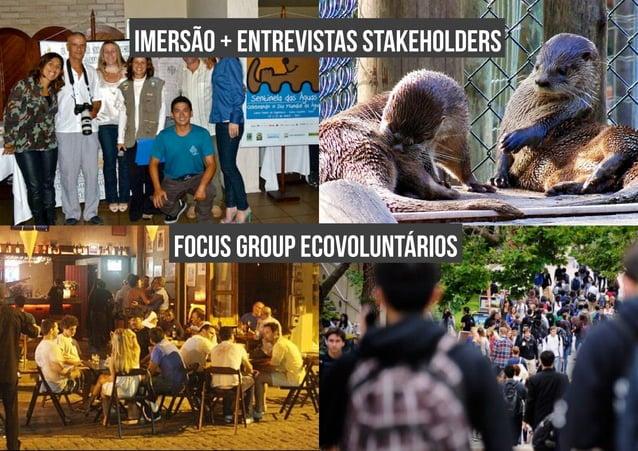 imersão + entrevistas stakeholders  focus group ecovoluntários